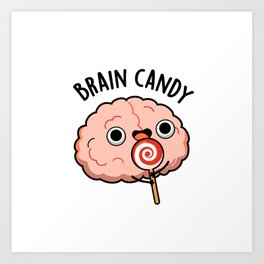 Brain Candy Cute Brain Pun Art Print