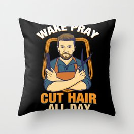 Wake Pray Cut Hair All Day - Funny Barber and Hairdresser Gifts Throw Pillow