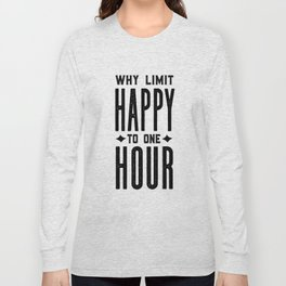 Why Limit Happy To One Hour,BAR WALL DECOR, Home Bar Decor,Celebrate Life,Whiskey Quote Long Sleeve T-shirt