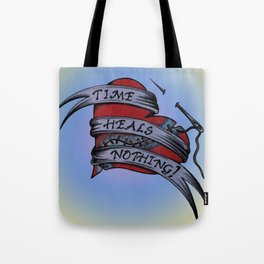 Time Heals Nothing! Tote Bag