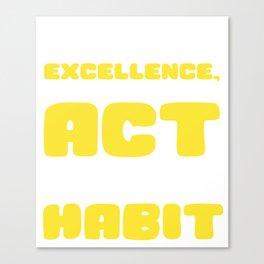Empowerment Excellence Tshirt Design Excellence is a habit Canvas Print