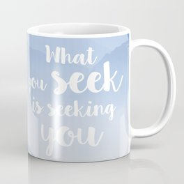 What you seek is seeking you Coffee Mug