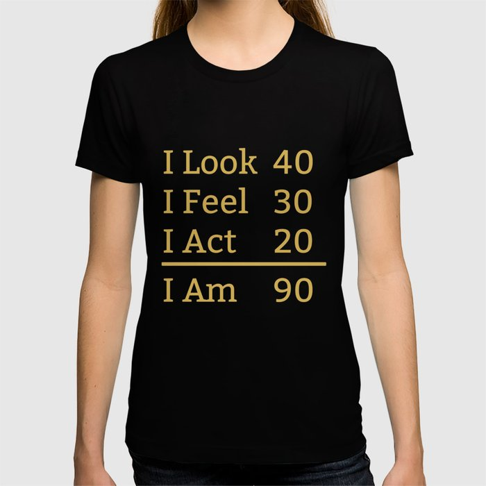 I Look Feel Act Am 90 Years Old Funny 90th Birthday T Shirt