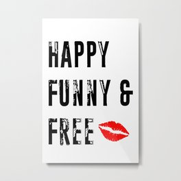 Happy Funny and Free Metal Print