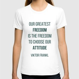 Viktor Frankl Quote - OUR GREATEST FREEDOM T-shirt
