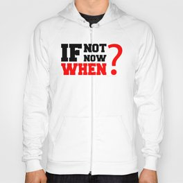 If Not Now , When? Fitness & Bodybuilding Motivation Quote Retro Style Hoody