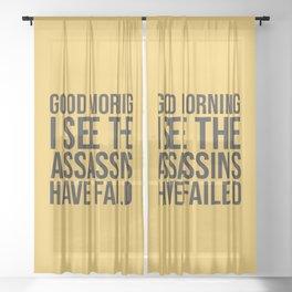 Good Morning, I See The Assassins Have Failed Sheer Curtain