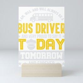 School Bus Driver Proud to be a Bus Driver Mini Art Print