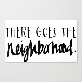 There goes the neighborhood. Canvas Print