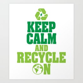 Keep Calm and Recycle on Green Environmentalist Art Print