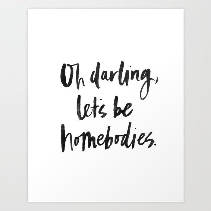 Oh Darling, Let's be Homebodies Art Print