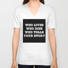 Who Lives Who Dies Unisex V-Neck