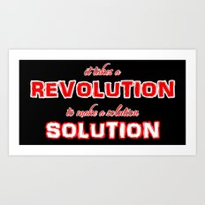 It Takes A Revolution To Make A Solution Art Print
