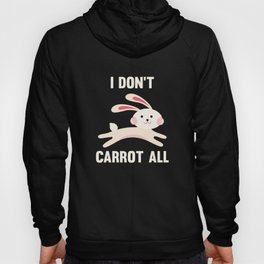 I Don't Carrot All Hoody