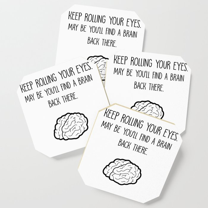 Find A Brain - Funny Sarcasm Humor Quotes Coaster by kick-ass-art