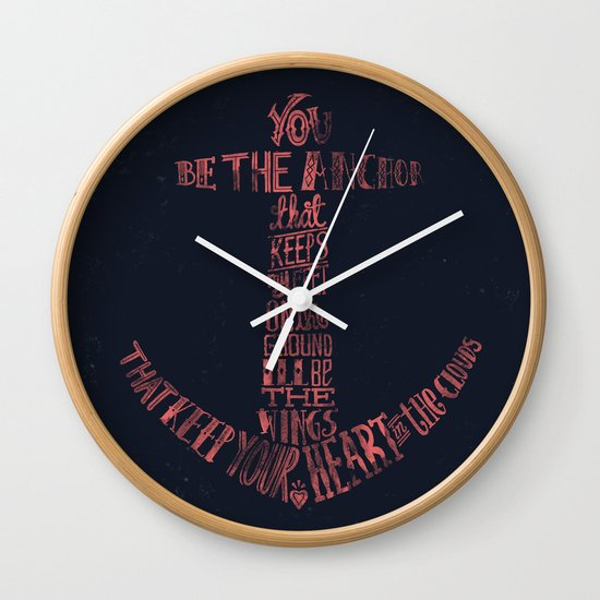 You be the anchor that keeps my feet on the ground... Wall Clock