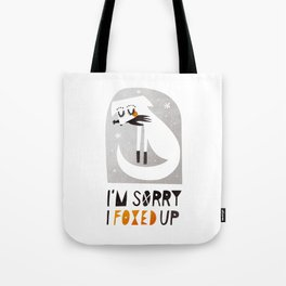 I'm sorry I foxed up Tote Bag