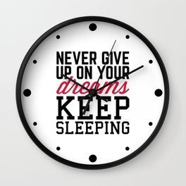 Never Give Up Dreams Funny Quote Wall Clock