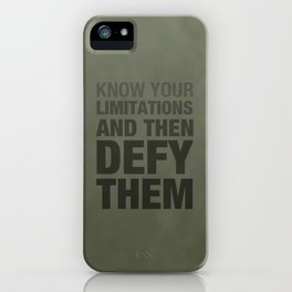KNOW YOUR LIMITATIONS AND THEN DEFY THEM iPhone Case