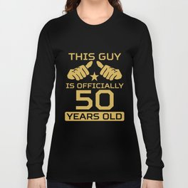 This Guy Is Officially 50 Years Old 50th Birthday Long Sleeve T-shirt