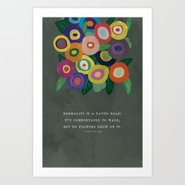 Normality is a paved road: it's comfortable to walk, but no flowers grow on it - Vincent Van Gogh Art Print