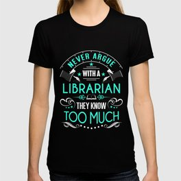Never Argue with a Librarian Funny T-shirt