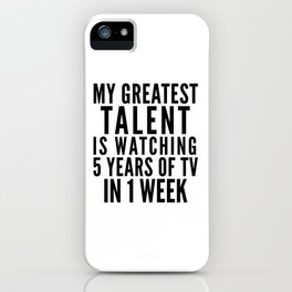 MY GREATEST TALENT IS WATCHING 5 YEARS OF TV IN 1 WEEK iPhone Case