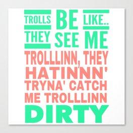 Trolls be like Canvas Print