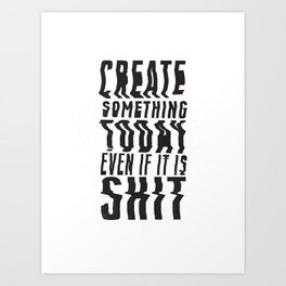 Create Something Today #3 Art Print