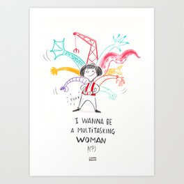 I wanna be a multitasking woman Art Print