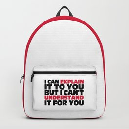 Explain It To You Funny Quote Backpack