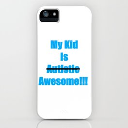 My Kid Is Awesome Not Autistic iPhone Case