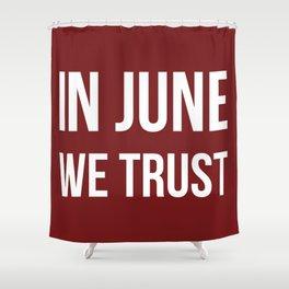In June We Trust Shower Curtain