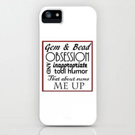 Gem & Bead Obsession & Inappropriate tool humor... iPhone Case