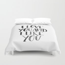 I Love You and I Like You Duvet Cover