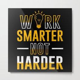 Work Smarter Not Harder! Motivation Cleverness Metal Print