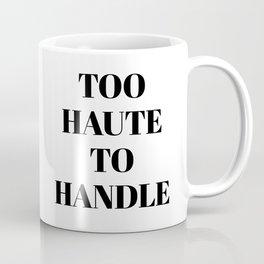 TOO HAUTE TO HANDLE Coffee Mug