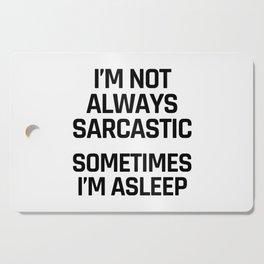 I'm Not Always Sarcastic Sometimes I'm Asleep Cutting Board