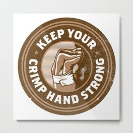 Keep Your Crimp Hand Strong Metal Print