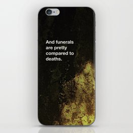 And funerals are pretty compared to deaths. iPhone Skin