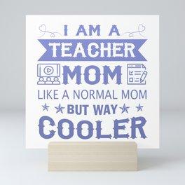 I Am A Teacher Mom Mini Art Print