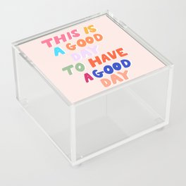This Is  A Good Day To Have A Good Day Acrylic Box