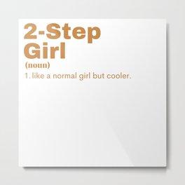 2-Step Girl - 2-Step Metal Print