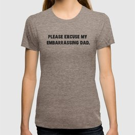 Please Excuse My Embarrassing Dad T-shirt