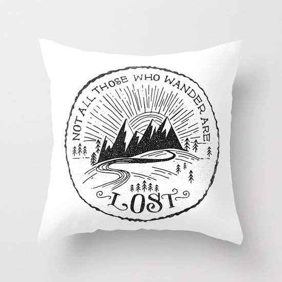 NOT ALL WHO WANDER ... Throw Pillow