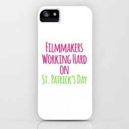 Filmmakers Working Hard on St Patricks Day Quote iPhone Case