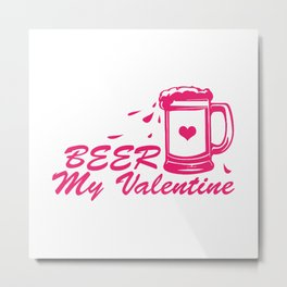 Beer My Valentine Metal Print