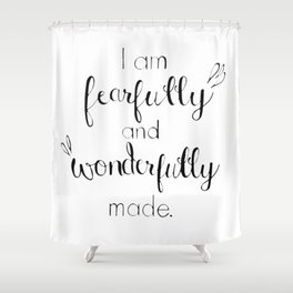 Fearfully and Wonderfully Made - Psalm 139:14 Shower Curtain