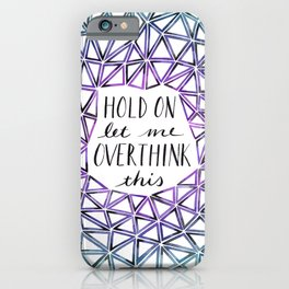 Hold On Let Me Overthink This - Purple and Teal iPhone Case