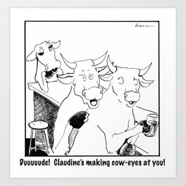 Claudine's Making Cow Eyes Art Print